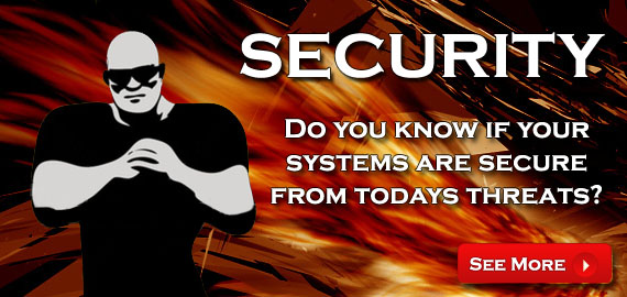 Security - Do you know if your systems are secure from todays threats?